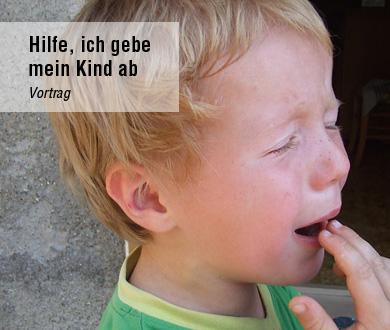 Hilfe, ich gebe mein Kind ab Vortrag Anette Frankenberger